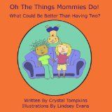 Free Kindle Book -  [Parenting & Relationships][Free] Oh The Things Mommies Do! Check more at http://www.free-kindle-books-4u.com/parenting-relationshipsfree-oh-the-things-mommies-do/