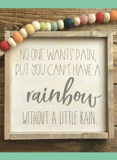 SO TRUE! No One Wants Pain, but You Can't Have a Rainbow without a Little Rain Framed Wood Sign, Farmhouse Decor, Gallery Wall Art, Wall decor, Quote art, inspirational sign, gift idea, farmhouse sign, rustic sign, rustic decor, home decor #ad