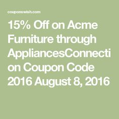 15% Off on Acme Furniture through AppliancesConnection Coupon Code 2016 August 8, 2016