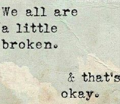 We are all a little broken & that's okay. #wisdom #affirmations