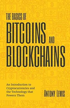 EPub The Basics of Bitcoins and Blockchains: An Introduction to Cryptocurrencies and the Technology that Powers Them Author Antony Lewis, Got Books, Books To Read, Blockchain Technology, What To Read, Book Photography, Free Reading, Ebook Pdf, Reading Online, Nonfiction
