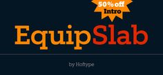 Equip Slab font – the newest addition to Equip family