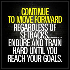 Continue to move forward regardless of setbacks. Endure and train hard until you reach your goals. - You need to be persistent and continue to move forward regardless of any setbacks. That's the key to progress. We all have setbacks. But it's how we endure and continue to move forward that's important. www.gymquotes.co for all our motivational and inspirational gym and workout quotes!
