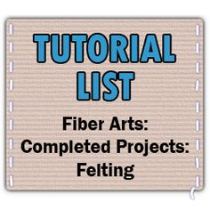 List of Tutorials on Craftster in Felting (Includes project thumbnails!) - FIBER ARTS