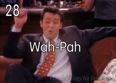 "Ross: ""What's Wah-Pah?""  Chandler: ""Ya know, whipped... Wah-Pah!""  hahahahaha (yes, i have an annoying obsession to F.R.I.E.N.D.S & reference the show in almost any situation.)"