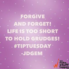 As the old year closes - forgive and forget! Life is too short to hold grudges. #tipTuesday