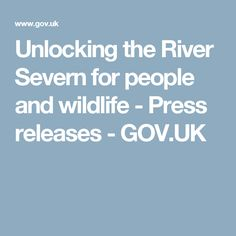 Unlocking the River Severn for people and wildlife - Press releases - GOV.UK