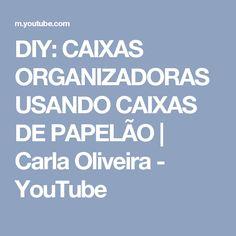 DIY: CAIXAS ORGANIZADORAS USANDO CAIXAS DE PAPELÃO   Carla Oliveira - YouTube