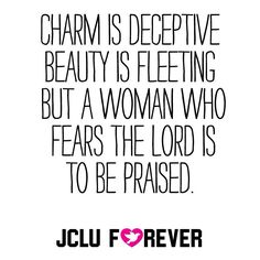 Charm is deceptive, and beauty is fleeting; but a woman who fears the LORD is to be praised. #jcluforever #proverbs31