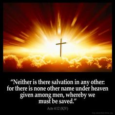 "✝✡Acts KJV✡✝ ""Neither is there salvation in any other: for there is none other Name under Heaven given among men, whereby we must be saved."" ✝✡Yeshua-Jesus Christ Loves Ye All✡✝ ✝✡Hallelujah & Shalom! King James Bible Online, King James Bible Verses, Scripture Verses, Bible Verses Quotes, Bible Scriptures, Salvation Scriptures, Powerful Scriptures, Life Verses, Christ Quotes"
