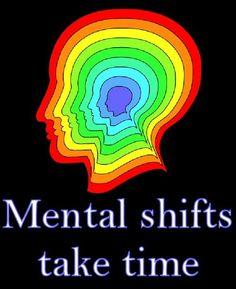 Mental shifts take time