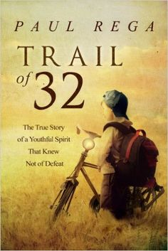 Amazon.com: Trail of 32: The True Story of a Youthful Spirit That Knew Not of Defeat eBook: Paul Rega: Kindle Store