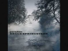 Haunts me to my soul.. Bruce Springsteen - Paradise