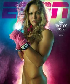 """ESPN: The Body Issue. """"Rowdy"""" Ronda Rousey. 2008 Olympic Bronze Medalist in Judo. Strikeforce MMA Champion."""