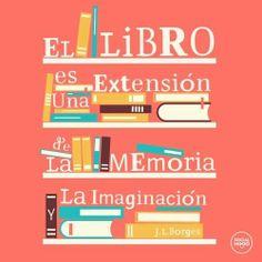 """""""El libro es una extensión de la memoria y la imaginación"""" (J.L.Borges)"""
