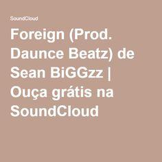 Foreign (Prod. Daunce Beatz) de Sean BiGGzz   Ouça grátis na SoundCloud