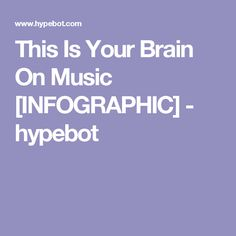 This Is Your Brain On Music [INFOGRAPHIC] - hypebot