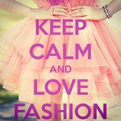 Keep Calm and #Love Fashion!!