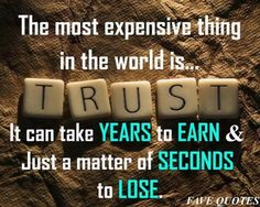 Trust-A double edged sword. Painful when someone you trust betrays you and painful when someone you love doesn't trust you.