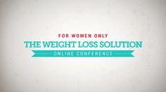 For Women Only: The Weight Loss Solution is a FREE online event designed to help women lose weight & improve their health. Register now to learn the latest weight loss information from over 40 of the top weight loss experts.