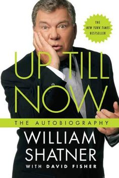 Up Till Now: The Autobiography:   After almost sixty years as an actor, William Shatner has become one of the most beloved entertainers in the world. And it seems as if Shatner is everywhere. In Up Till Now,/i Shatner sits down with readers and offers the remarkable, full story of his life and explains how he got to be, well, everywhere. /pIt was the original Star Trek /iseries, and later its films, that made Shatner instantly recognizable, called by name---or at least by Captain Kirk'...