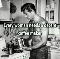 Every woman needs a decent coffee maker
