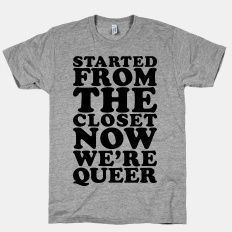 Started From The Closet   T-Shirts, Tank Tops, Sweatshirts and Hoodies   HUMAN  #LGBTQ #PRIDE