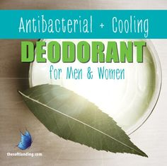 Homemade Antibacterial + Cooling Deodorant for Men and Women by thesoftlanding.com