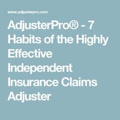 AdjusterPro® - 7 Habits of the Highly Effective Independent Insurance Claims Adjuster