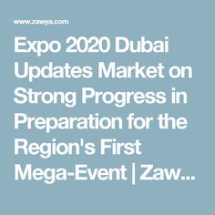 Expo 2020 Dubai Updates Market on Strong Progress in Preparation for the Region's First Mega-Event | Zawya
