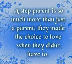 Wish all parents could remember this, and that all step parents would make the choice to love!