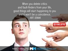 #NetworkMarketing gives you the freedom to delete the critics from you life so you can ACHIEVE YOUR DREAMS FASTER!