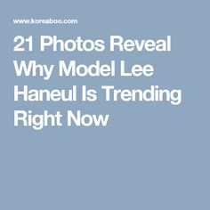 21 Photos Reveal Why Model Lee Haneul Is Trending Right Now