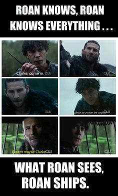 Roan knows, Roan knows everything... what Roan sees, Roan ships. LOL #funny #The100 #Roan #Bellamy #Bellarke