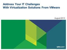 © 2010 VMware Inc. All rights reserved Address Your IT Challenges With Virtualization Solutions From VMware August 2013.