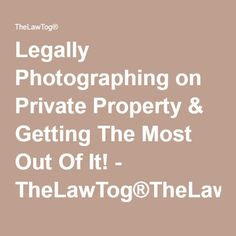 Legally Photographing on Private Property & Getting The Most Out Of It - TheLawTog