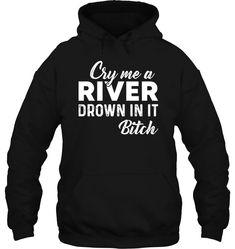 Cry Me A River Funny T Shirts Hilarious Sarcastic Shirts Funny Tee Shirt Humour Funny Outfits Funny Hoodies, Funny Tee Shirts, Cool Shirts, Awesome Shirts, Stupid T Shirts, Sarcastic Shirts, Horse T Shirts, Funny Outfits, Hoodie Outfit