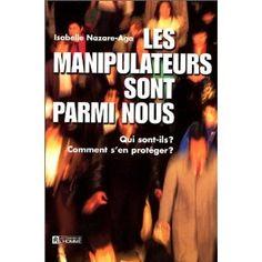 Les manipulateurs sont parmi nous, Isabelle Nazare-Aga ou encore http://pervers-narcissiques.fr/Reconnaitre%20un%20PN/criteres-pn.html