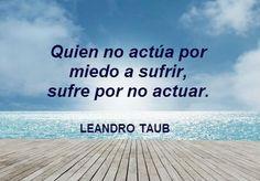 """""""Quien no actúa por miedo a sufrir, sufre por no actuar"""". @LeandroTaub  #LaMenteOculta"""