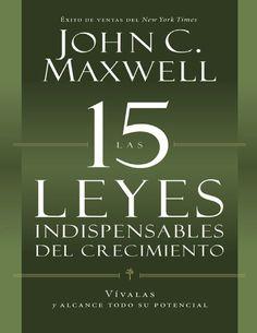 15 Leyes Indispensables Del Crecimiento_ Vivalace Su Potencial (Spanish Edition), Las - John C. Maxwell