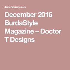 December 2016 BurdaStyle Magazine – Doctor T Designs Burda Style Magazine, December, Patterns, Party, Design, Block Prints, Parties, Pattern