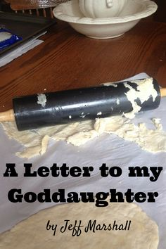 A Letter to My Goddaughter. A sweet, cute letter to a goddaughter who is growing up to be a chef.