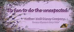 'It's fun to do the unexpected.' Author: Walt Disney Company,  'Nursery Rhymes & Fairy Tales'