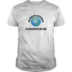 World's Sexiest Undertaker - The perfect shirt to show your admiration for your hard working loved one.