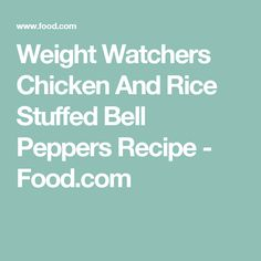 Weight Watchers Chicken And Rice Stuffed Bell Peppers Recipe - Food.com