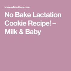 No Bake Lactation Cookie Recipe! – Milk & Baby