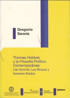 Thomas Hobbes y la filosofía política contemporánea : Carl Schmitt, Leo Strauss y Norberto Bobbio / Gregorio Saravia