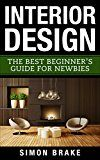 Free Kindle Book -   Interior Design: The Best Beginner's Guide For Newbies (Interior Design, Home Organizing, Home Cleaning, Home Living, Home Design Book 1)