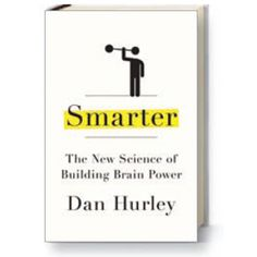 Smarter: The New Science of Building Brain Power by Dan Hurley via Daisy Yuhas, scientificamerican: Can you make yourself, your kids, and your parents smarter? #Intelligence #Cognitive_Enhancement