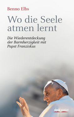 """Begleiten – unterscheiden – integrieren: In """"Wo die Seele atmen lernt"""" plädiert Bischof Benno Elbs aufbauend auf die Familiensynode 2015 für einen Kurs der offenen Türen / neu bei Styria Premium"""